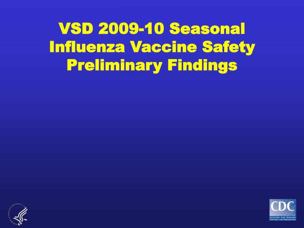 VSD 2009-10 Seasonal Influenza Vaccine Safety Preliminary Findings