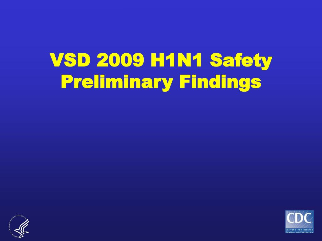 VSD 2009 H1N1 Safety Preliminary Findings