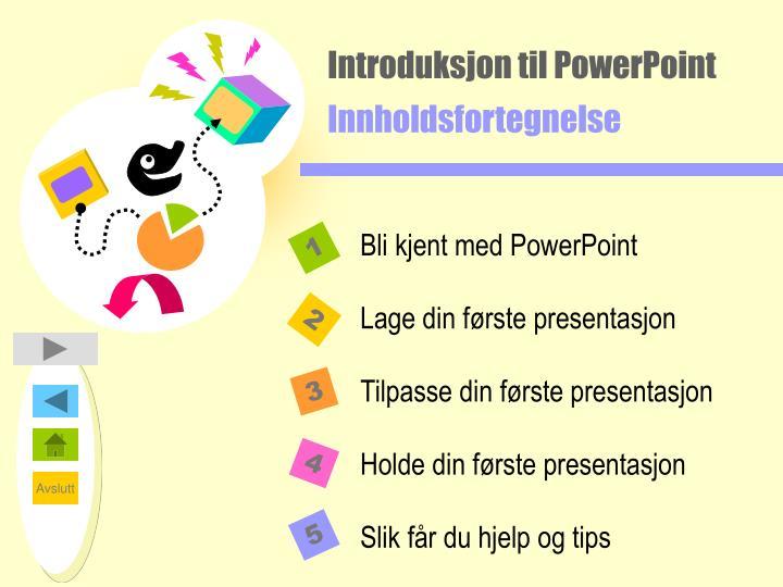 Introdu ksj on t il powerpoint innholdsfortegnelse
