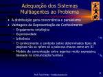 adequa o dos sistemas multiagentes ao problema