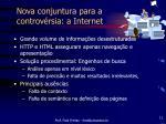 nova conjuntura para a controv rsia a internet