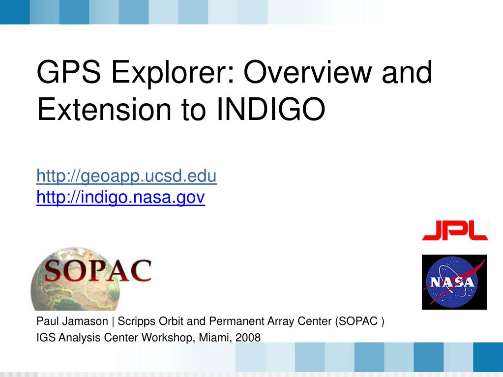 gps explorer overview and extension to indigo http geoapp ucsd edu http indigo nasa gov l.