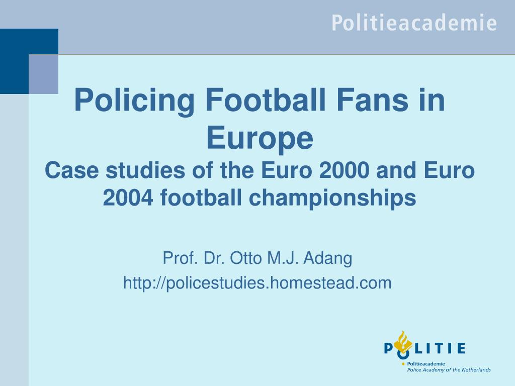 policing football fans in europe case studies of the euro 2000 and euro 2004 football championships l.