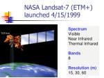 nasa landsat 7 etm launched 4 15 1999