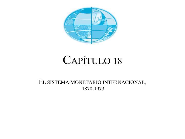 C ap tulo 18 e l sistema monetario internacional 1870 1973