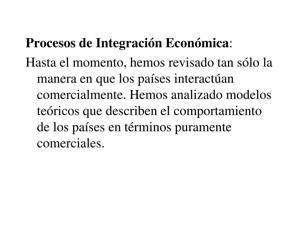 Procesos de Integración Económica
