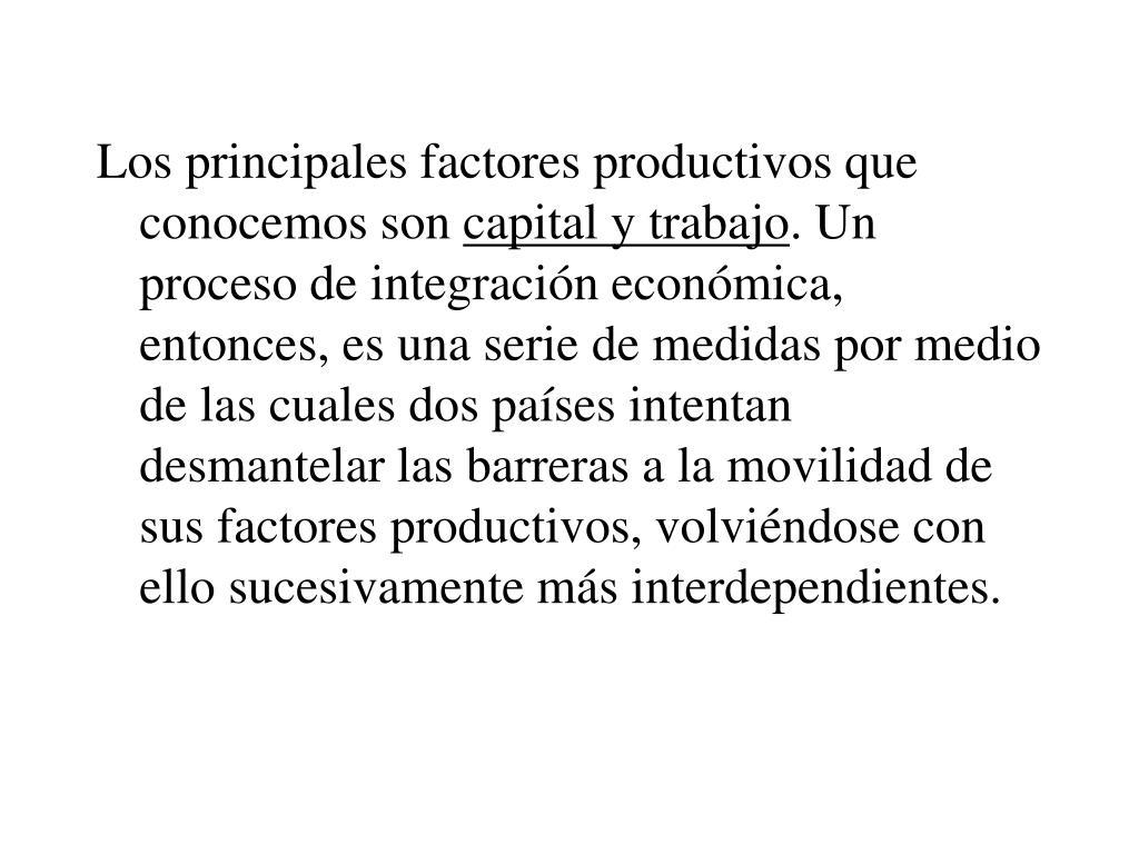 Los principales factores productivos que conocemos son