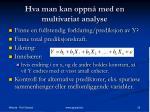 hva man kan oppn med en multivariat analyse