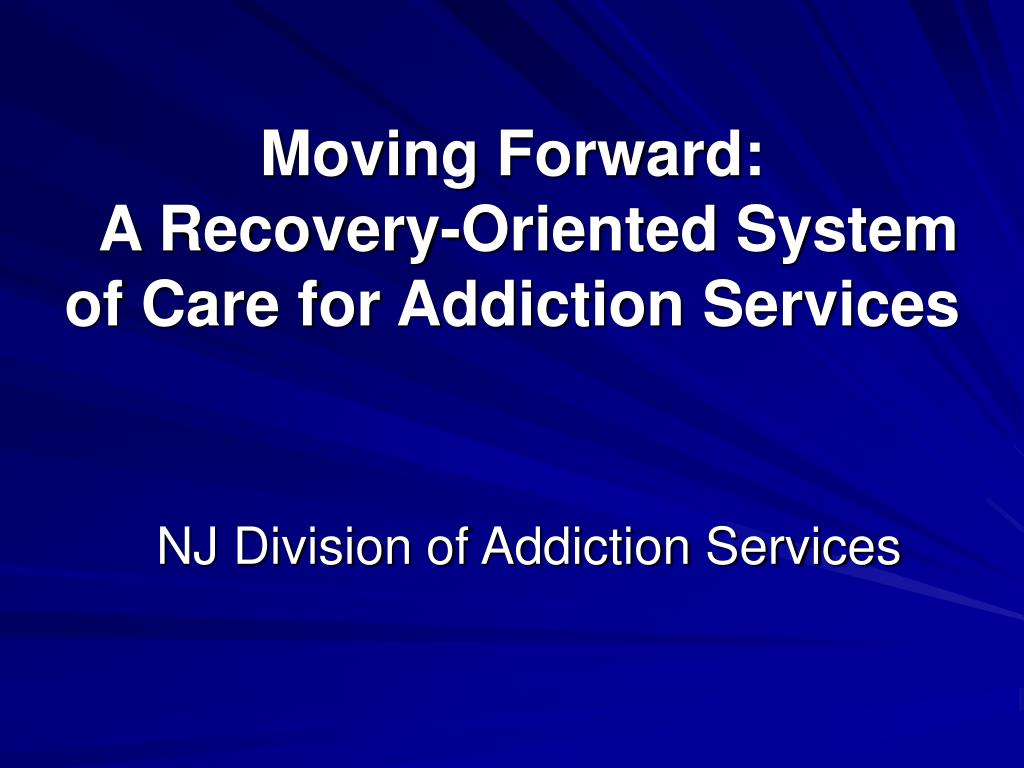 moving forward a recovery oriented system of care for addiction services l.