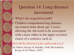 question 14 long distance movement77