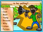 is he yelling