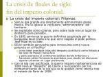 la crisis de finales de siglo fin del imperio colonial29