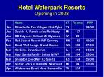 hotel waterpark resorts opening in 2008