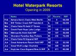 hotel waterpark resorts opening in 2009