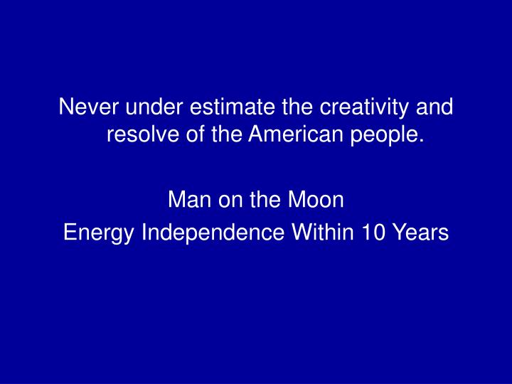 Never under estimate the creativity and resolve of the American people.
