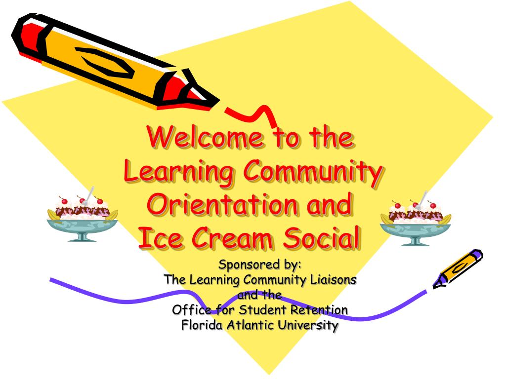 welcome to the learning community orientation and ice cream social l.