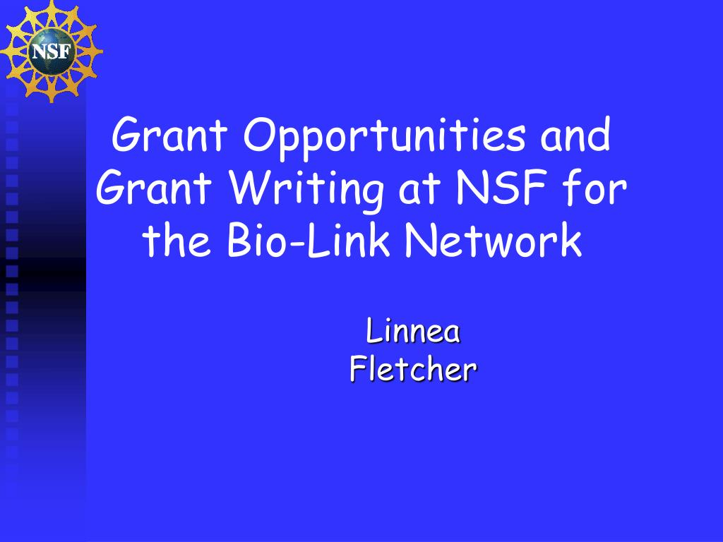 grant opportunities and grant writing at nsf for the bio link network l.