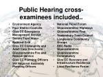 public hearing cross examinees included