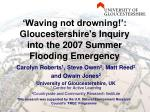 waving not drowning gloucestershire s inquiry into the 2007 summer flooding emergency