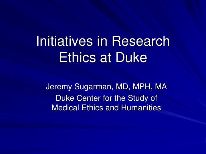 initiatives in research ethics at duke n.