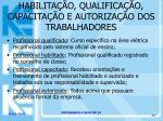 habilita o qualifica o capacita o e autoriza o dos trabalhadores14