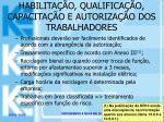 habilita o qualifica o capacita o e autoriza o dos trabalhadores16