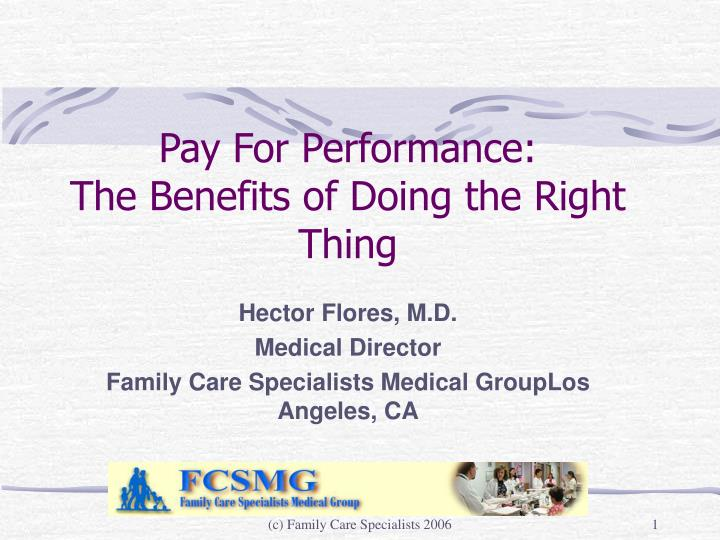 Pay for performance the benefits of doing the right thing