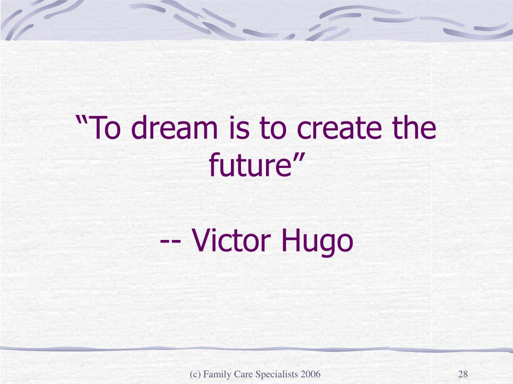 """""""To dream is to create the future"""""""
