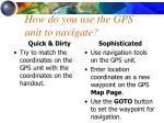 how do you use the gps unit to navigate