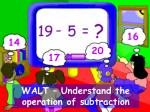 walt understand the operation of subtraction