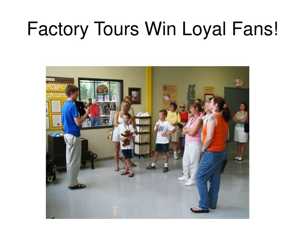 Factory Tours Win Loyal Fans!