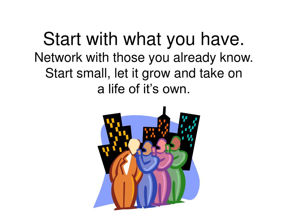 Start with what you have.