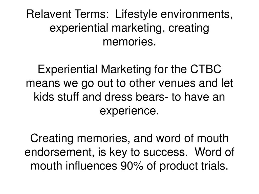 Relavent Terms:  Lifestyle environments, experiential marketing, creating memories.