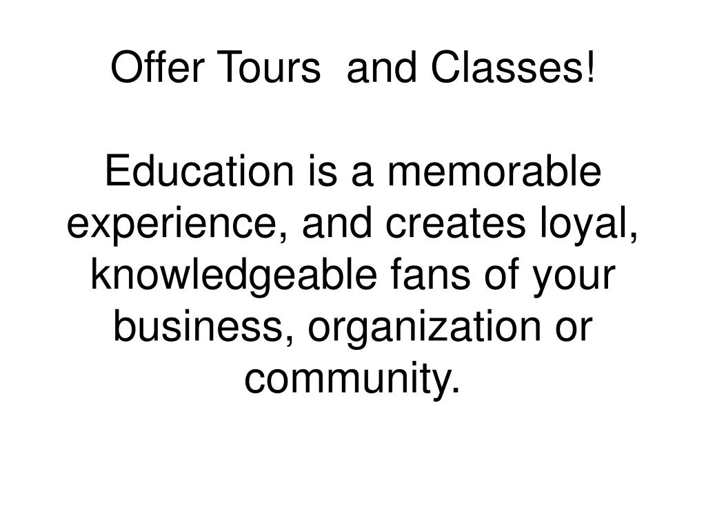 Offer Tours  and Classes!