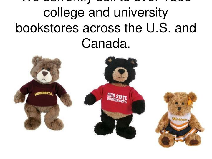 We currently sell to over 1800 college and university bookstores across the u s and canada