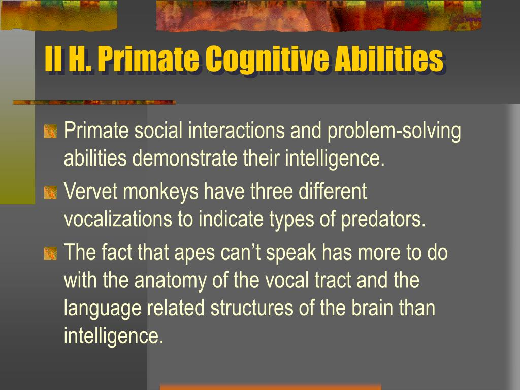 II H. Primate Cognitive Abilities