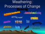 weathering processes of change