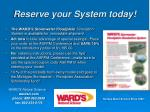 reserve your system today