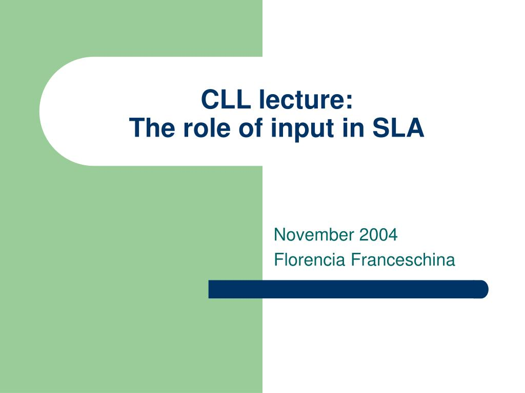cll lecture the role of input in sla l.