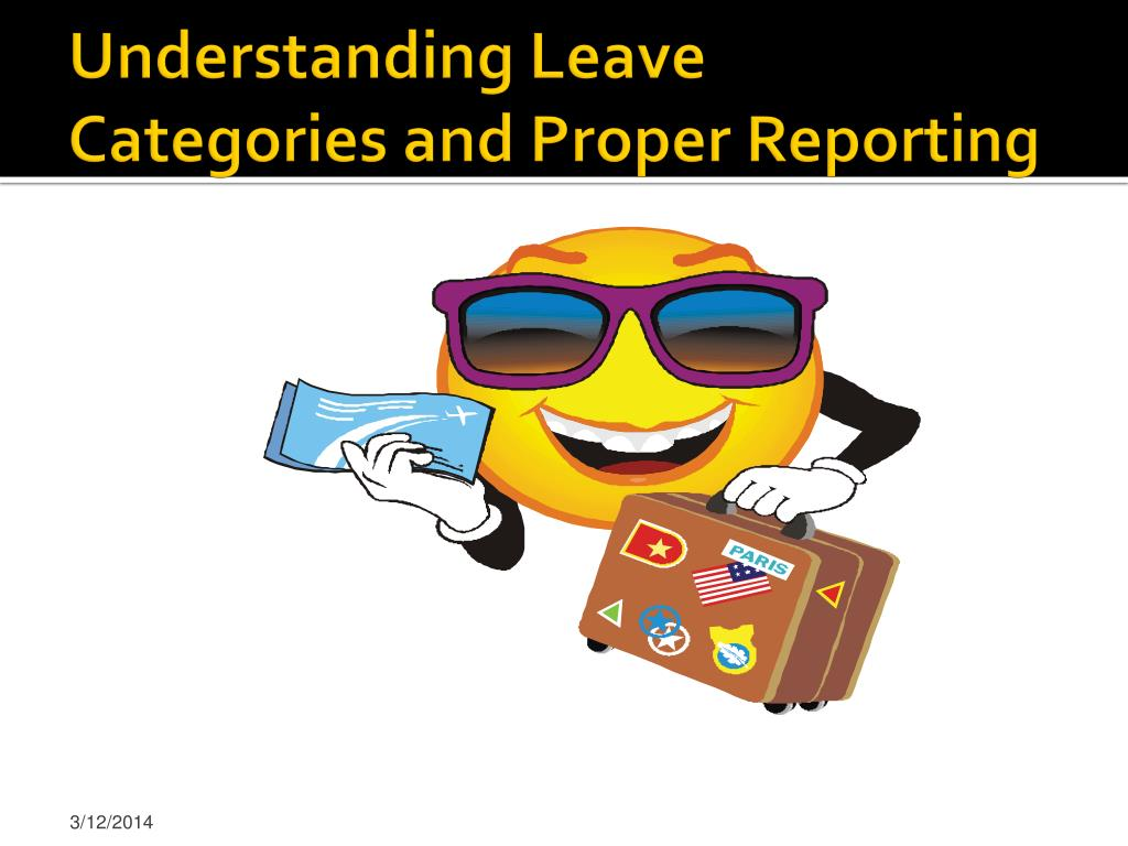 understanding leave categories and proper reporting l.