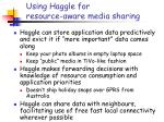using haggle for resource aware media sharing
