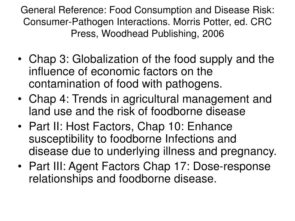 General Reference: Food Consumption and Disease Risk: Consumer-Pathogen Interactions. Morris Potter, ed. CRC Press, Woodhead Publishing, 2006