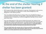 at the end of the shelter hearing if shelter has been granted