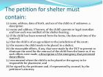 the petition for shelter must contain