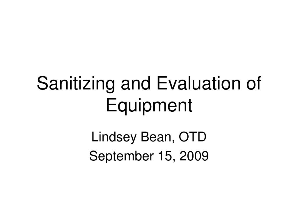 sanitizing and evaluation of equipment l.