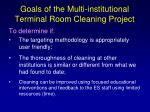 goals of the multi institutional terminal room cleaning project