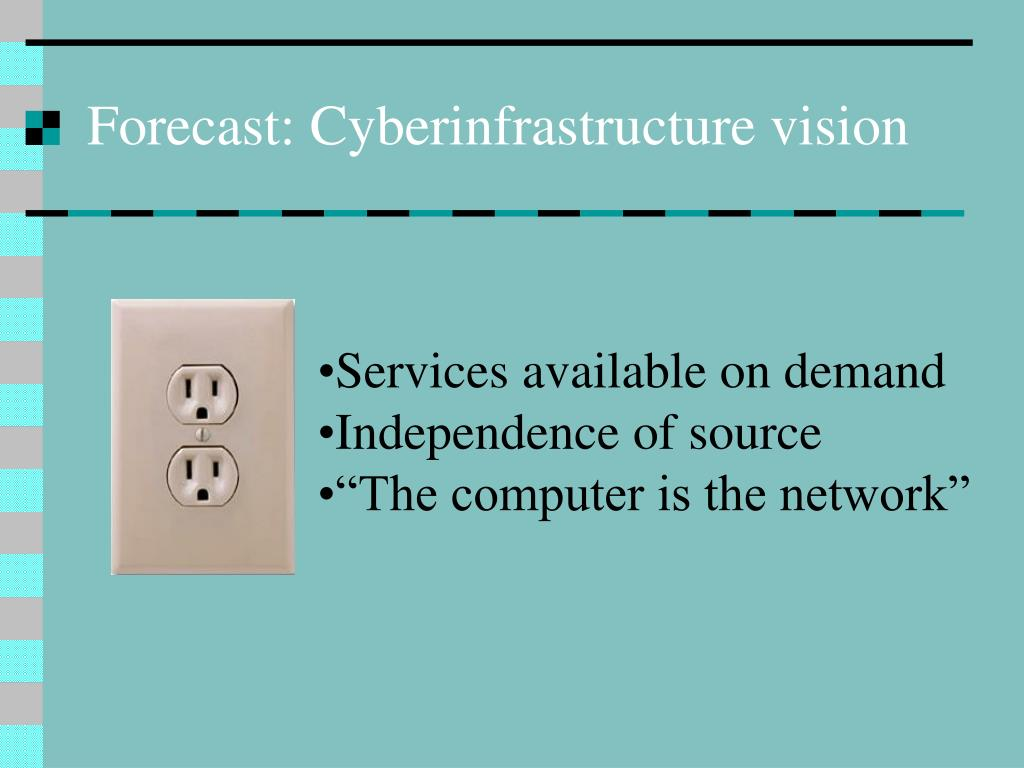 Forecast: Cyberinfrastructure vision
