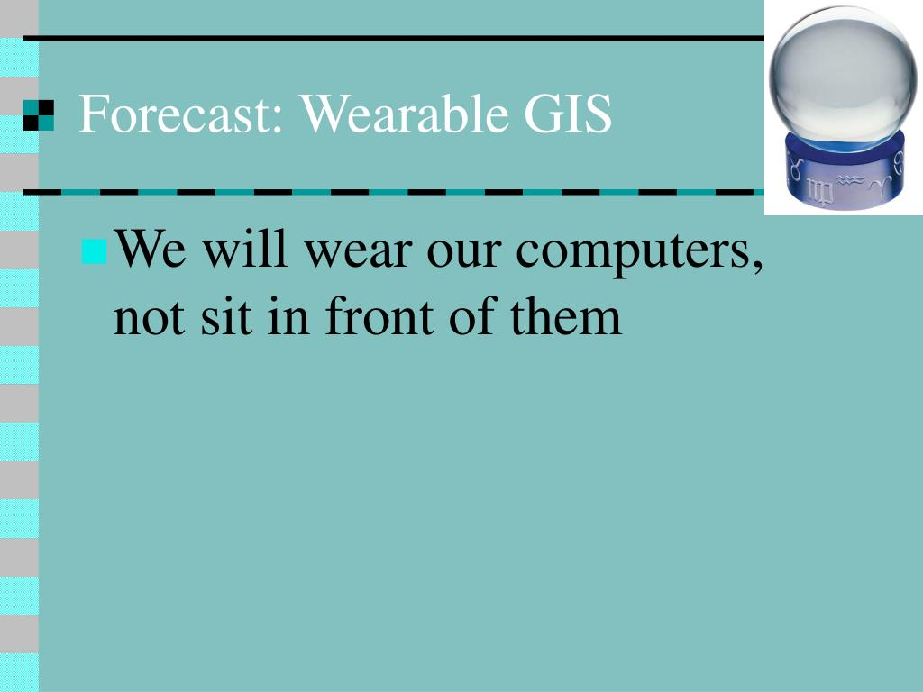 Forecast: Wearable GIS