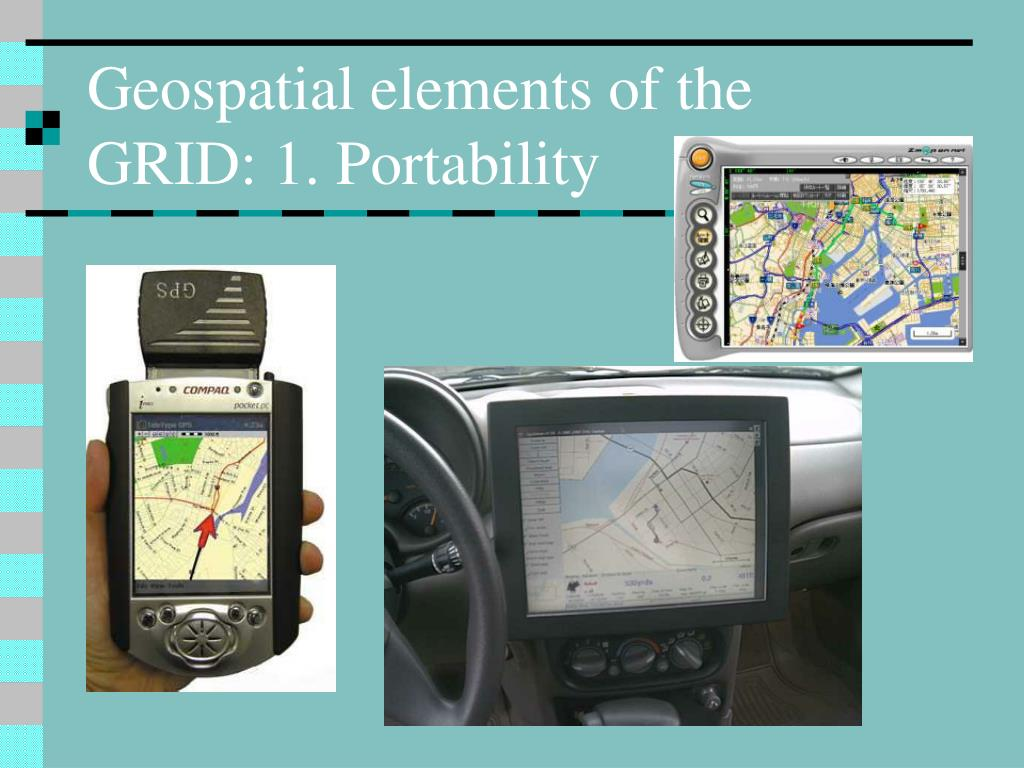 Geospatial elements of the GRID: 1. Portability