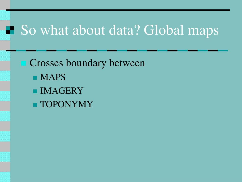 So what about data? Global maps